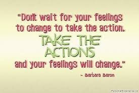 don't wait for your feelings