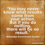 you-may-never-know-what-results-come-from-your-action-but-if-you-do-nothing-there-will-be-no-result-action-quote